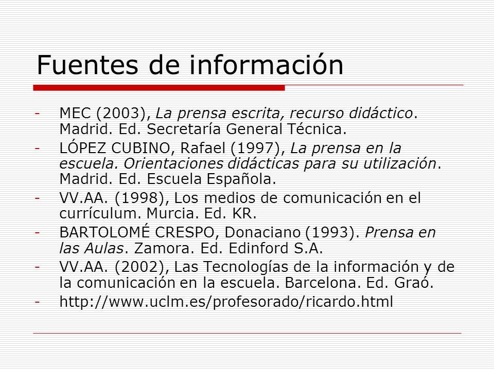 Fuentes de información -MEC (2003), La prensa escrita, recurso didáctico. Madrid. Ed. Secretaría General Técnica. -LÓPEZ CUBINO, Rafael (1997), La pre