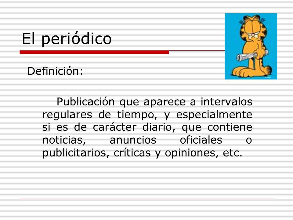 El periódico Definición: Publicación que aparece a intervalos regulares de tiempo, y especialmente si es de carácter diario, que contiene noticias, an