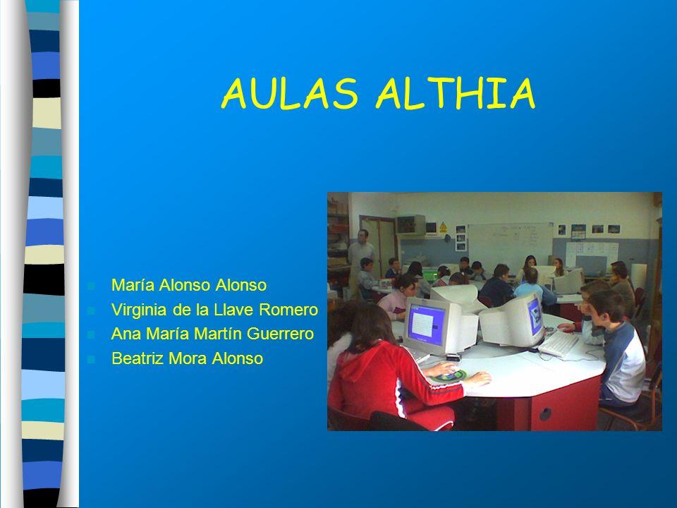AULAS ALTHIA María Alonso Alonso Virginia de la Llave Romero Ana María Martín Guerrero Beatriz Mora Alonso