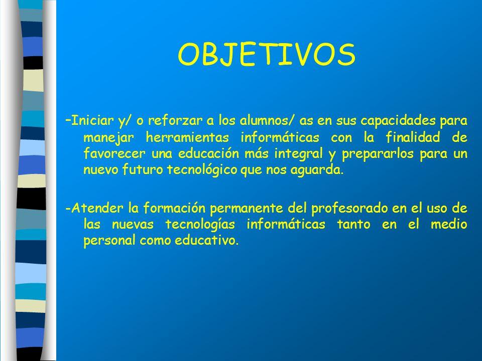 OBJETIVOS - Iniciar y/ o reforzar a los alumnos/ as en sus capacidades para manejar herramientas informáticas con la finalidad de favorecer una educac