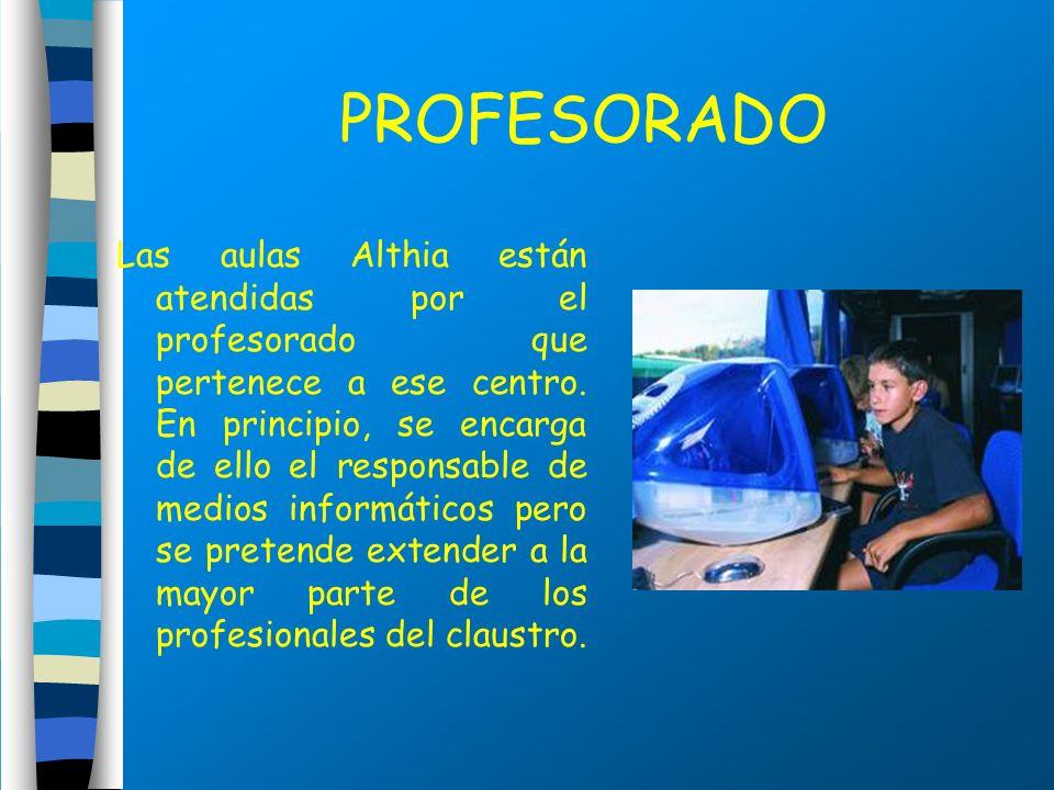 PROFESORADO Las aulas Althia están atendidas por el profesorado que pertenece a ese centro. En principio, se encarga de ello el responsable de medios