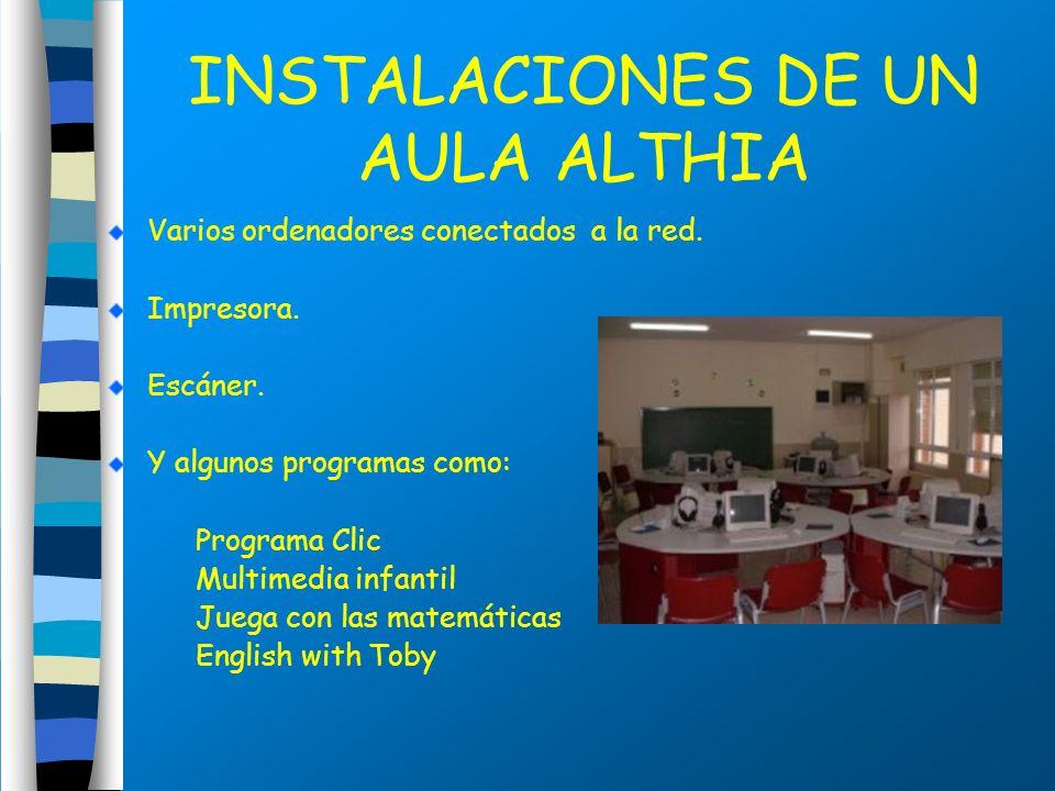 INSTALACIONES DE UN AULA ALTHIA Varios ordenadores conectados a la red. Impresora. Escáner. Y algunos programas como: Programa Clic Multimedia infanti