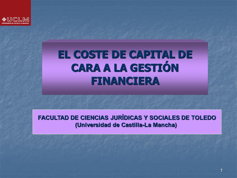 1 EL COSTE DE CAPITAL DE CARA A LA GESTIÓN FINANCIERA FACULTAD DE CIENCIAS JURÍDICAS Y SOCIALES DE TOLEDO (Universidad de Castilla-La Mancha)