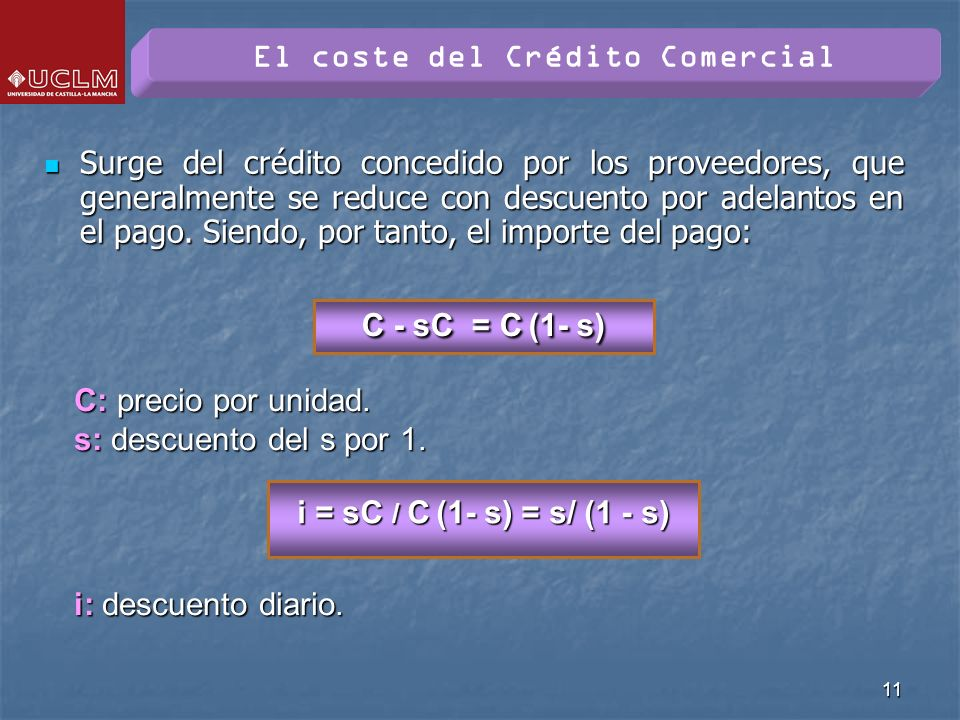 11 Surge del crédito concedido por los proveedores, que generalmente se reduce con descuento por adelantos en el pago. Siendo, por tanto, el importe d