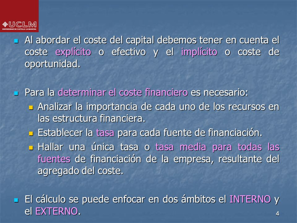 4 Al abordar el coste del capital debemos tener en cuenta el coste explícito o efectivo y el implícito o coste de oportunidad. Al abordar el coste del