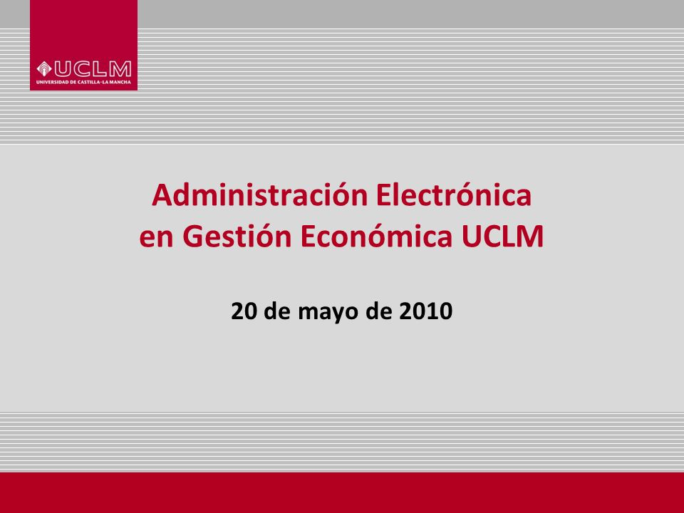 Administración Electrónica en Gestión Económica UCLM 20 de mayo de 2010