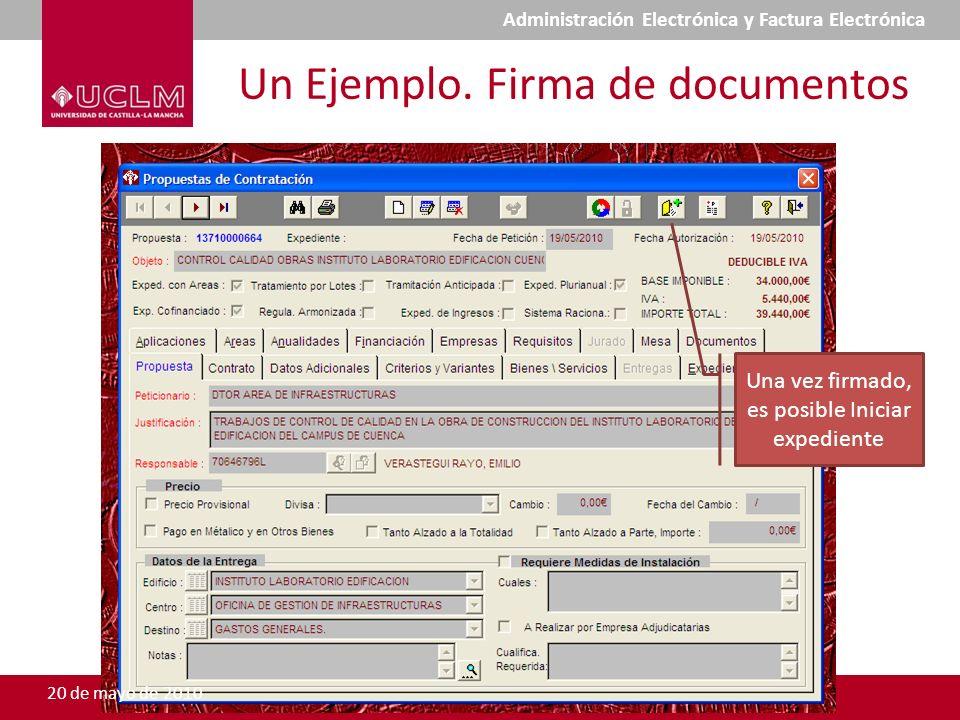 Un Ejemplo. Firma de documentos Una vez firmado, es posible Iniciar expediente 20 de mayo de 2010 Administración Electrónica y Factura Electrónica