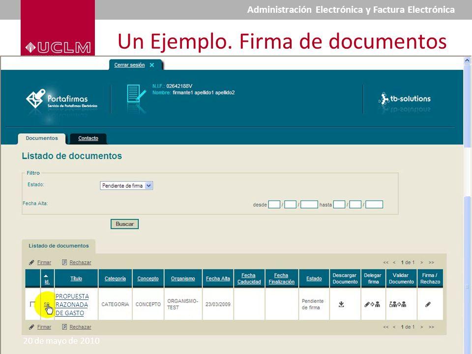Un Ejemplo. Firma de documentos PROPUESTA RAZONADA DE GASTO 20 de mayo de 2010 Administración Electrónica y Factura Electrónica