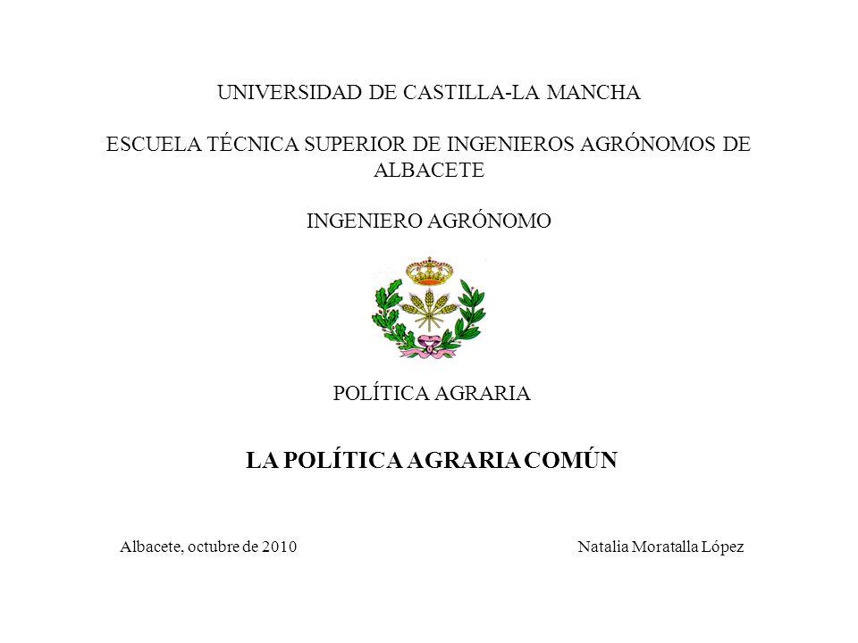 UNIVERSIDAD DE CASTILLA-LA MANCHA ESCUELA TÉCNICA SUPERIOR DE INGENIEROS AGRÓNOMOS DE ALBACETE INGENIERO AGRÓNOMO POLÍTICA AGRARIA LA POLÍTICA AGRARIA