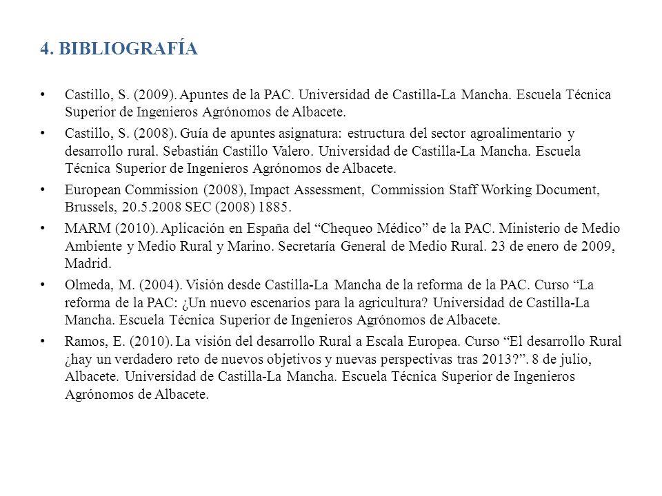 4. BIBLIOGRAFÍA Castillo, S. (2009). Apuntes de la PAC. Universidad de Castilla-La Mancha. Escuela Técnica Superior de Ingenieros Agrónomos de Albacet