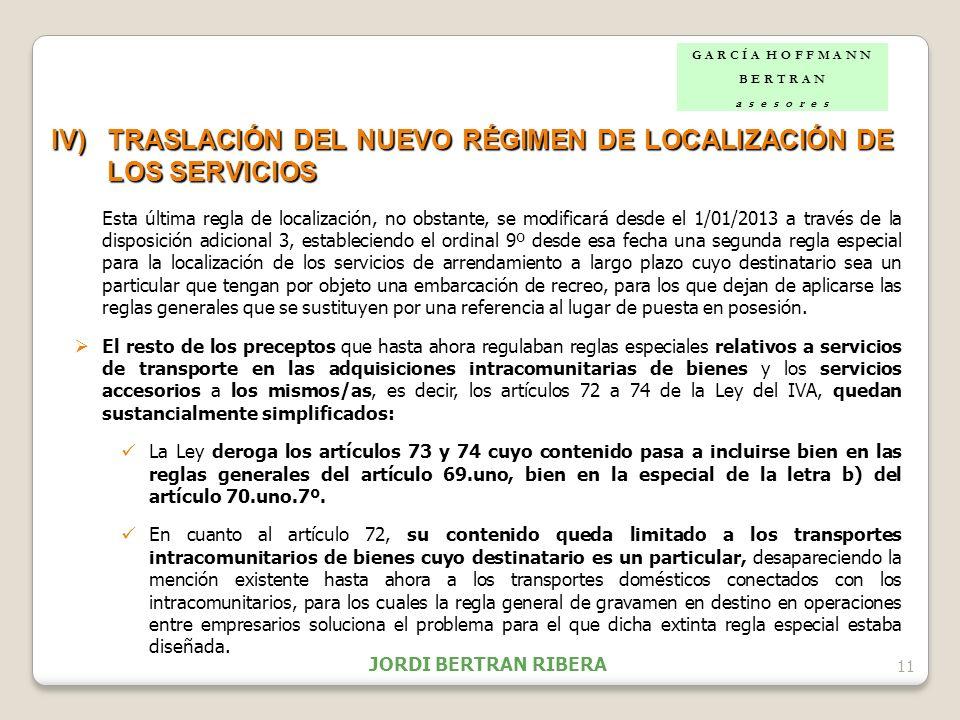 11 IV)TRASLACIÓN DEL NUEVO RÉGIMEN DE LOCALIZACIÓN DE LOS SERVICIOS Esta última regla de localización, no obstante, se modificará desde el 1/01/2013 a