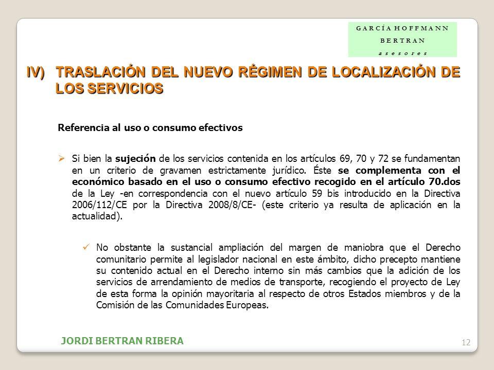 12 IV)TRASLACIÓN DEL NUEVO RÉGIMEN DE LOCALIZACIÓN DE LOS SERVICIOS Referencia al uso o consumo efectivos Si bien la sujeción de los servicios conteni