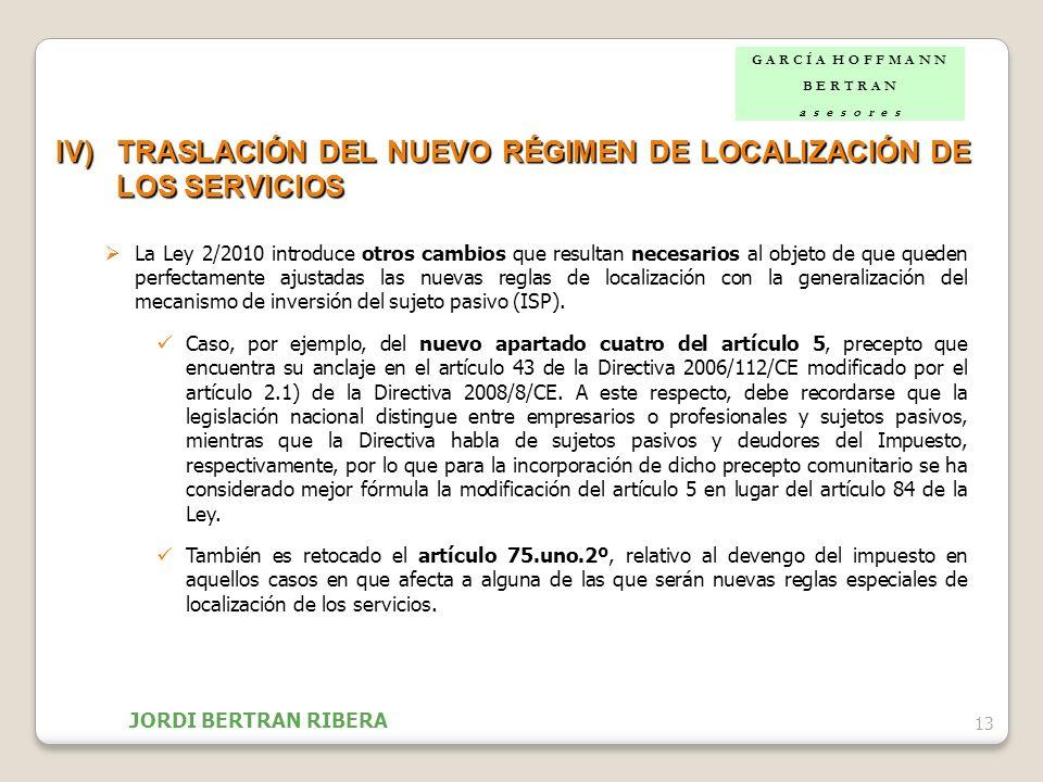 13 IV)TRASLACIÓN DEL NUEVO RÉGIMEN DE LOCALIZACIÓN DE LOS SERVICIOS La Ley 2/2010 introduce otros cambios que resultan necesarios al objeto de que que