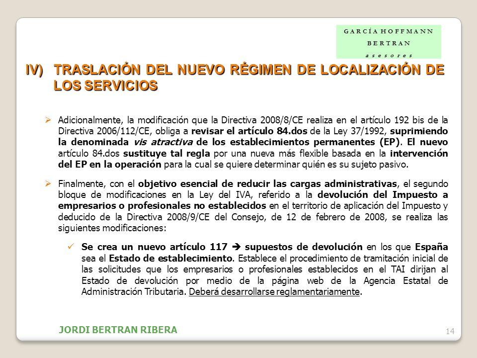 14 IV)TRASLACIÓN DEL NUEVO RÉGIMEN DE LOCALIZACIÓN DE LOS SERVICIOS Adicionalmente, la modificación que la Directiva 2008/8/CE realiza en el artículo