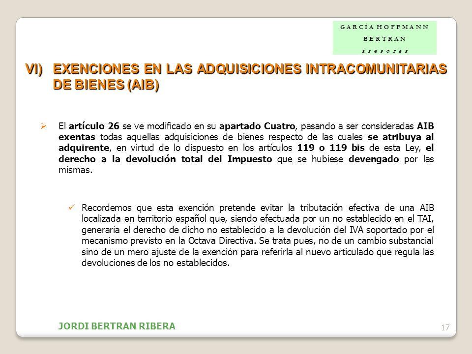 17 VI)EXENCIONES EN LAS ADQUISICIONES INTRACOMUNITARIAS DE BIENES (AIB) El artículo 26 se ve modificado en su apartado Cuatro, pasando a ser considera