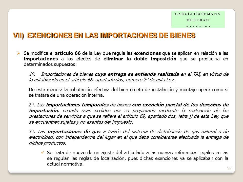 18 VII)EXENCIONES EN LAS IMPORTACIONES DE BIENES Se modifica el artículo 66 de la Ley que regula las exenciones que se aplican en relación a las impor