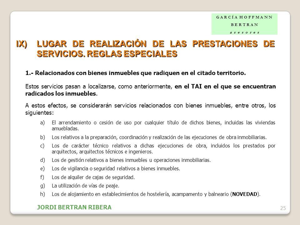 25 IX)LUGAR DE REALIZACIÓN DE LAS PRESTACIONES DE SERVICIOS. REGLAS ESPECIALES 1.- Relacionados con bienes inmuebles que radiquen en el citado territo