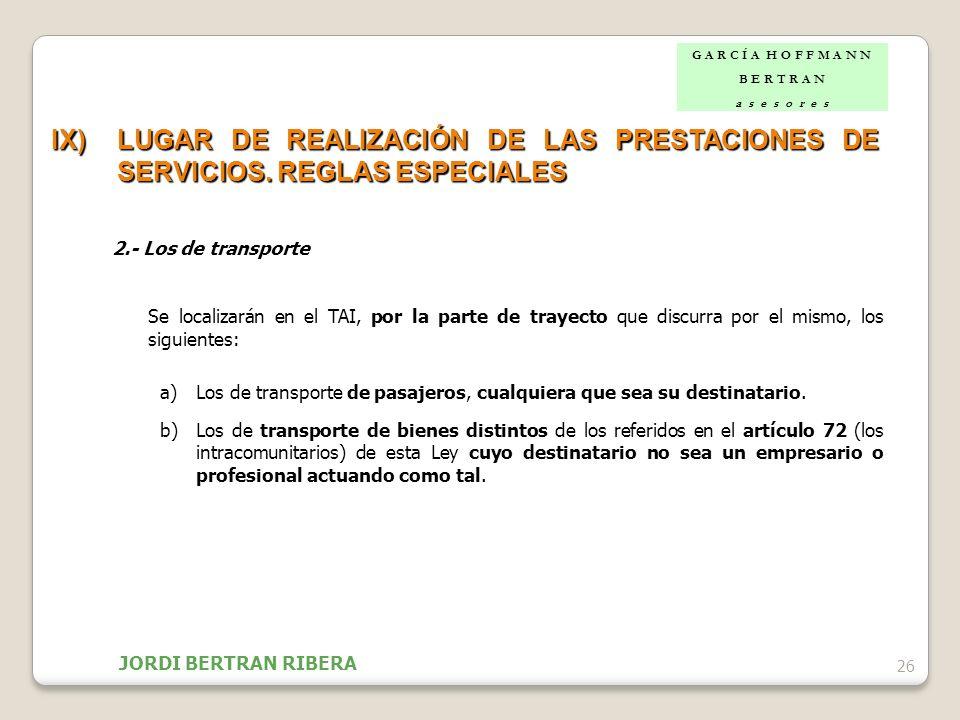 26 IX)LUGAR DE REALIZACIÓN DE LAS PRESTACIONES DE SERVICIOS. REGLAS ESPECIALES 2.- Los de transporte Se localizarán en el TAI, por la parte de trayect