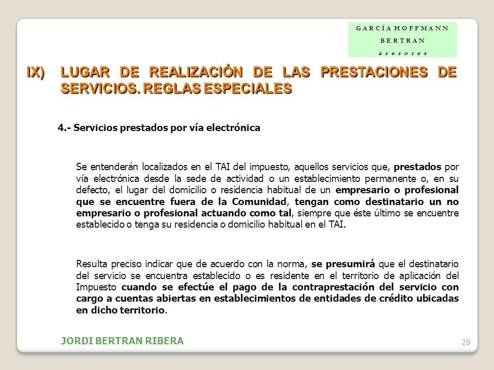 28 IX)LUGAR DE REALIZACIÓN DE LAS PRESTACIONES DE SERVICIOS. REGLAS ESPECIALES 4.- Servicios prestados por vía electrónica Se entenderán localizados e