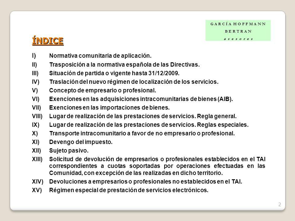 2 ÍNDICE I) Normativa comunitaria de aplicación. II)Trasposición a la normativa española de las Directivas. III)Situación de partida o vigente hasta 3
