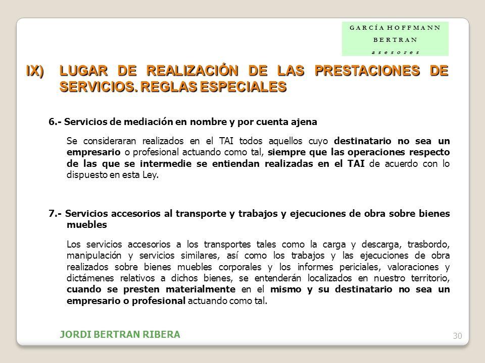 30 IX)LUGAR DE REALIZACIÓN DE LAS PRESTACIONES DE SERVICIOS. REGLAS ESPECIALES 6.- Servicios de mediación en nombre y por cuenta ajena Se consideraran