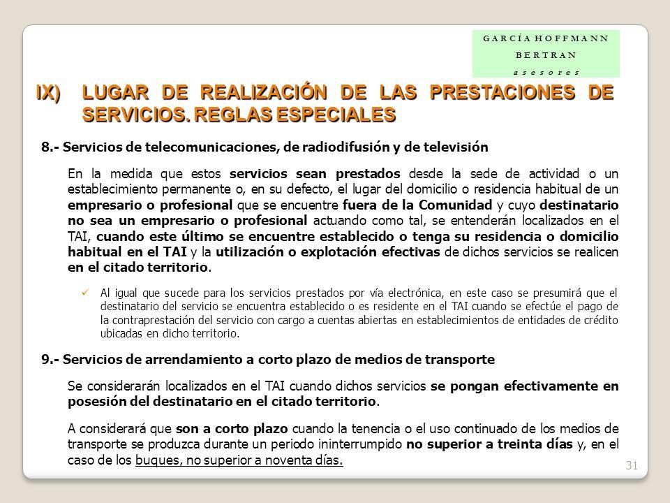 31 IX)LUGAR DE REALIZACIÓN DE LAS PRESTACIONES DE SERVICIOS. REGLAS ESPECIALES 8.- Servicios de telecomunicaciones, de radiodifusión y de televisión E