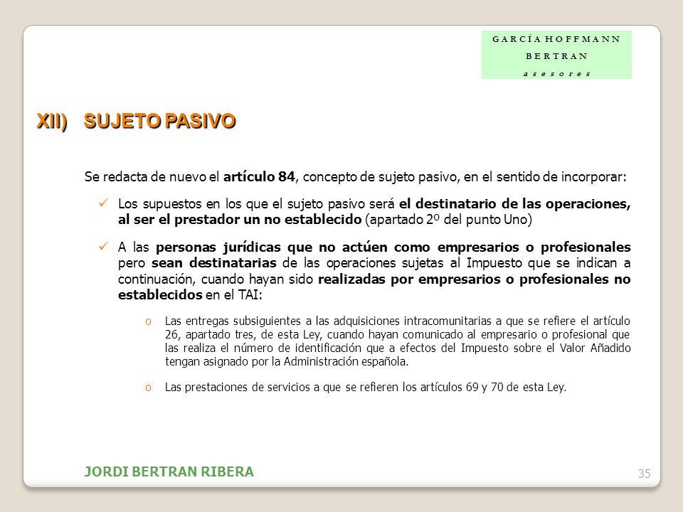 35 XII)SUJETO PASIVO Se redacta de nuevo el artículo 84, concepto de sujeto pasivo, en el sentido de incorporar: Los supuestos en los que el sujeto pa