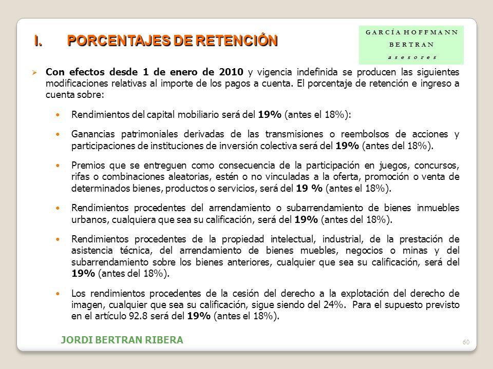 60 I.PORCENTAJES DE RETENCIÓN Con efectos desde 1 de enero de 2010 y vigencia indefinida se producen las siguientes modificaciones relativas al import