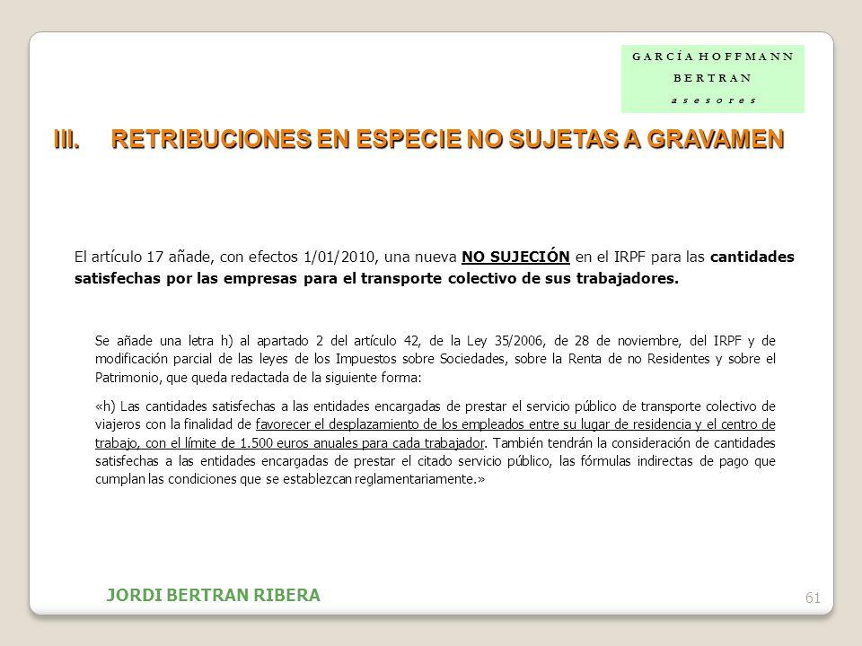 III.RETRIBUCIONES EN ESPECIE NO SUJETAS A GRAVAMEN 61 El artículo 17 añade, con efectos 1/01/2010, una nueva NO SUJECIÓN en el IRPF para las cantidade