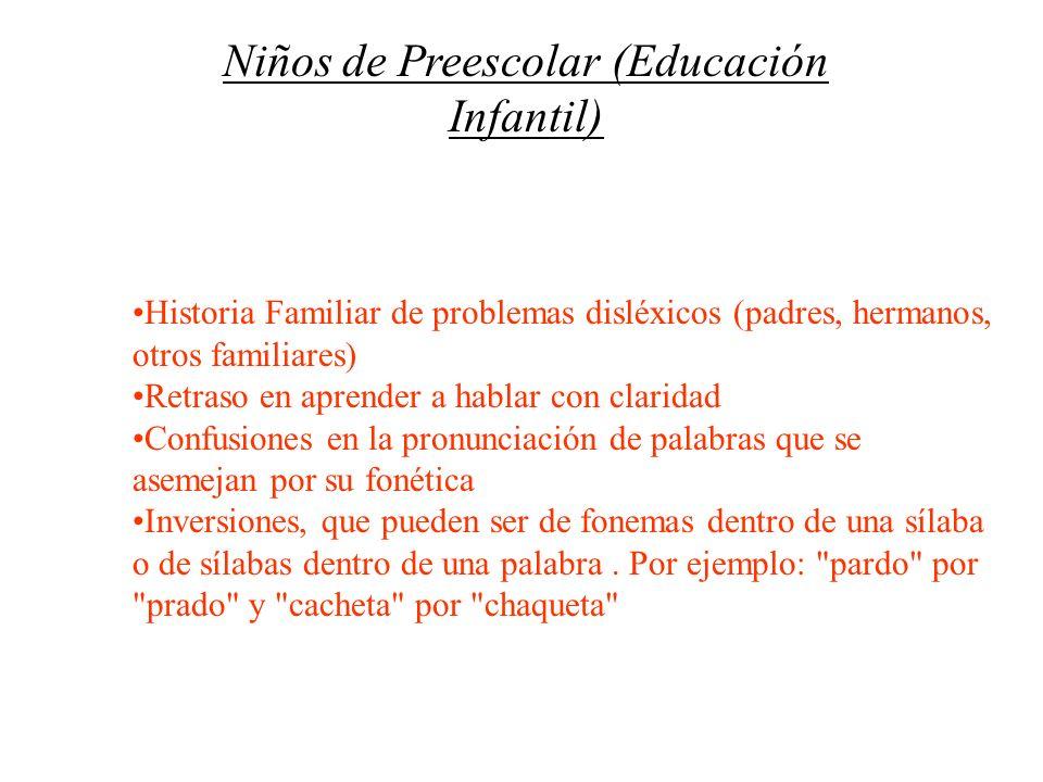 Niños de Preescolar (Educación Infantil) Historia Familiar de problemas disléxicos (padres, hermanos, otros familiares) Retraso en aprender a hablar c