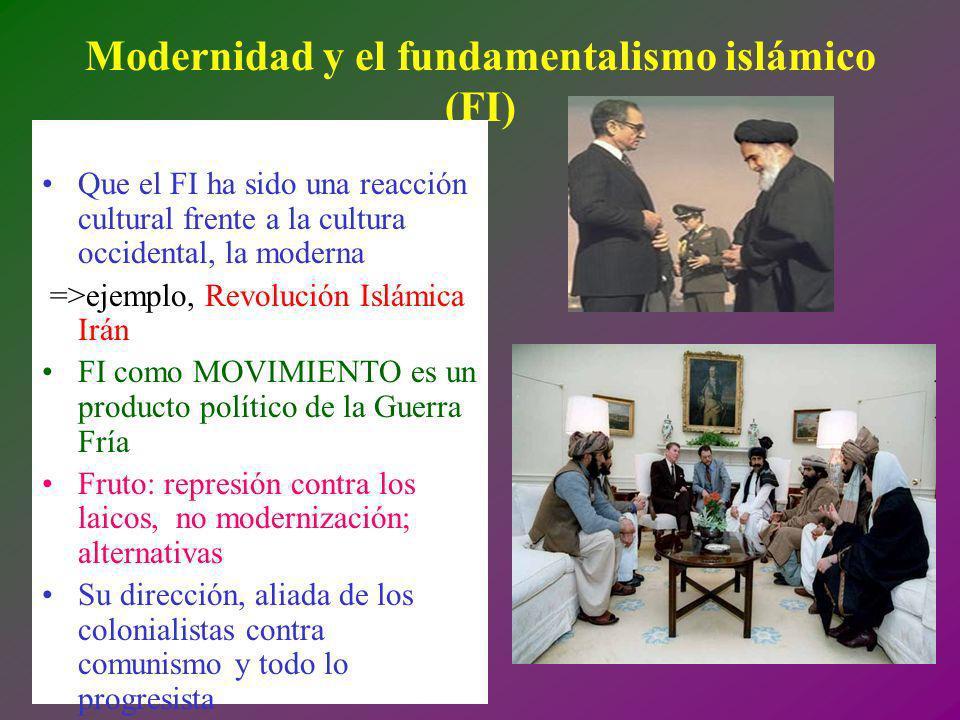 Modernidad y el fundamentalismo islámico (FI) Que el FI ha sido una reacción cultural frente a la cultura occidental, la moderna =>ejemplo, Revolución
