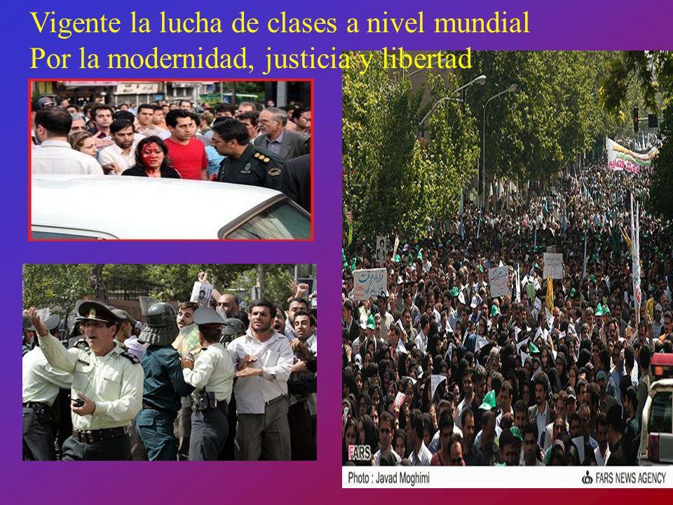 Vigente la lucha de clases a nivel mundial Por la modernidad, justicia y libertad