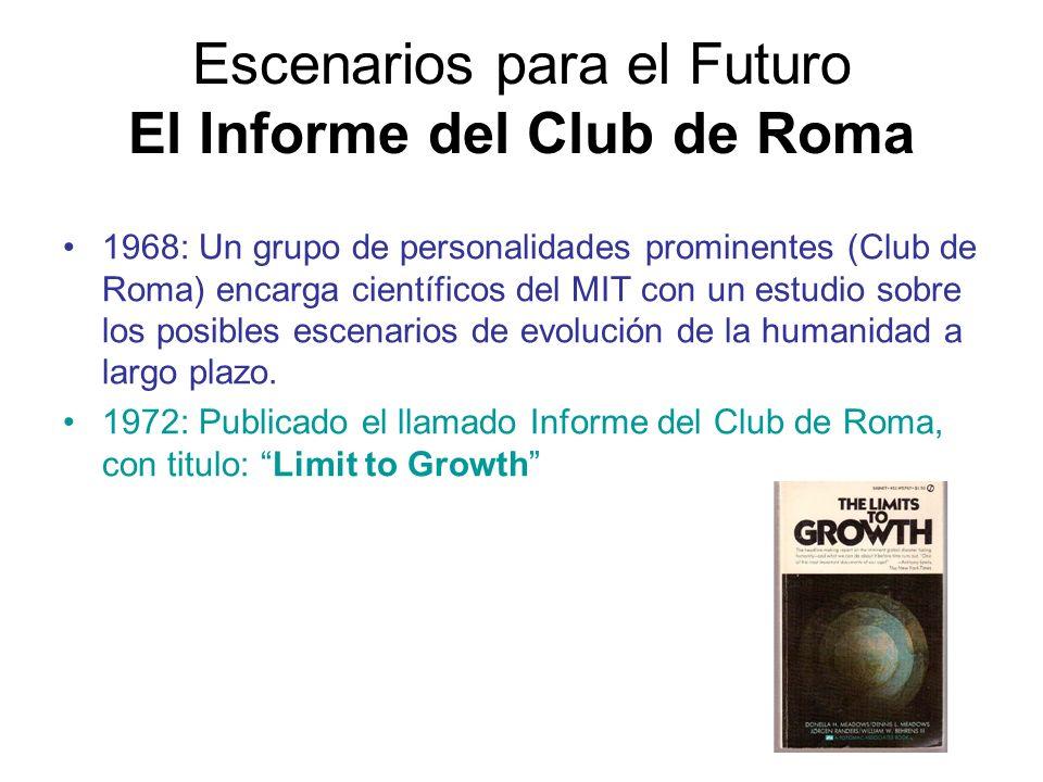 Escenarios para el Futuro El Informe del Club de Roma 1968: Un grupo de personalidades prominentes (Club de Roma) encarga científicos del MIT con un e