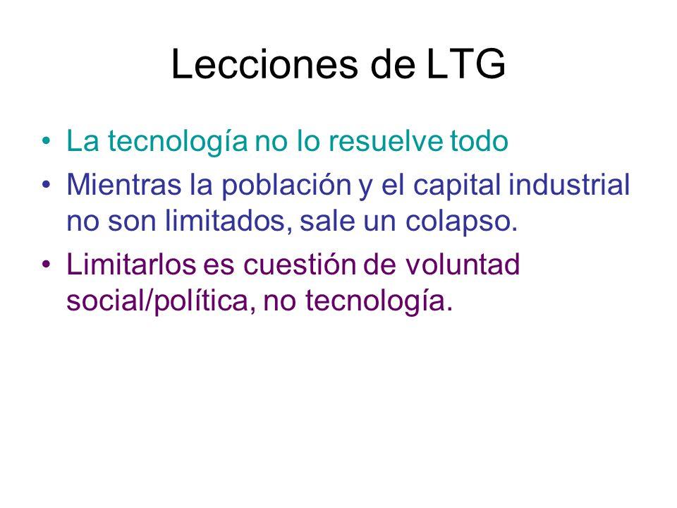 Lecciones de LTG La tecnología no lo resuelve todo Mientras la población y el capital industrial no son limitados, sale un colapso. Limitarlos es cues