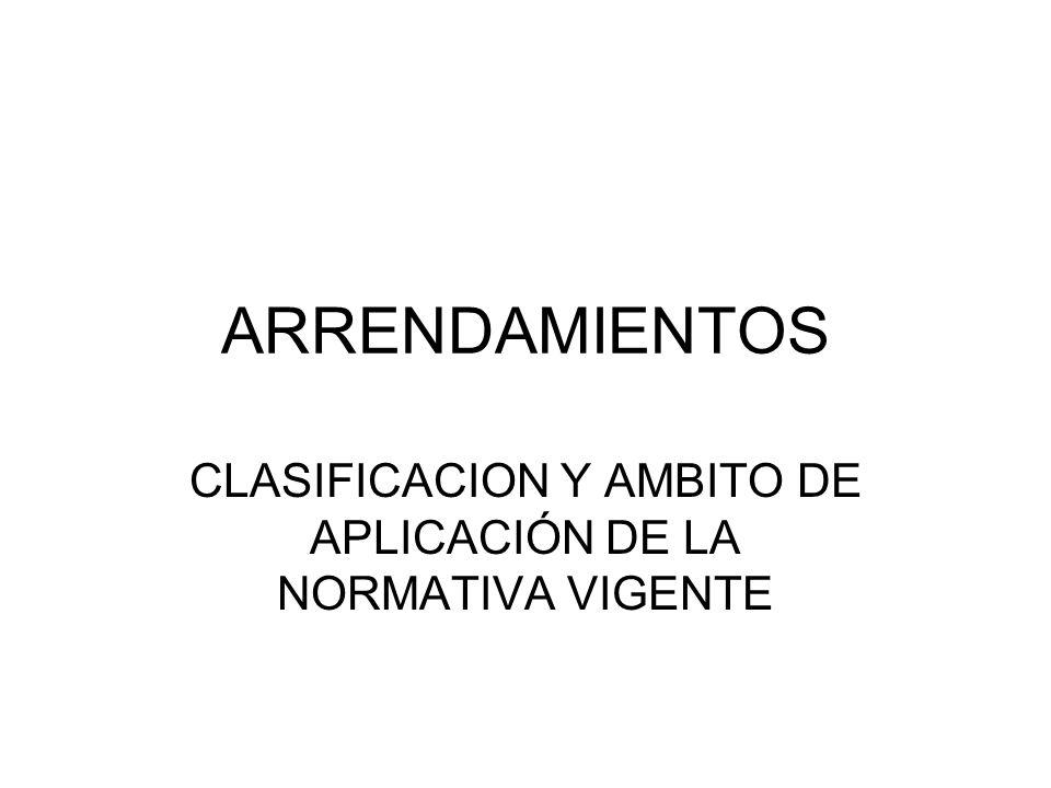 ARRENDAMIENTOS CLASIFICACION Y AMBITO DE APLICACIÓN DE LA NORMATIVA VIGENTE