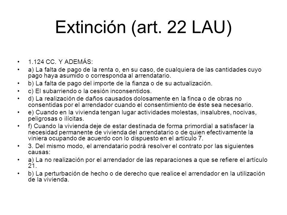 Extinción (art. 22 LAU) 1.124 CC. Y ADEMÁS: a) La falta de pago de la renta o, en su caso, de cualquiera de las cantidades cuyo pago haya asumido o co