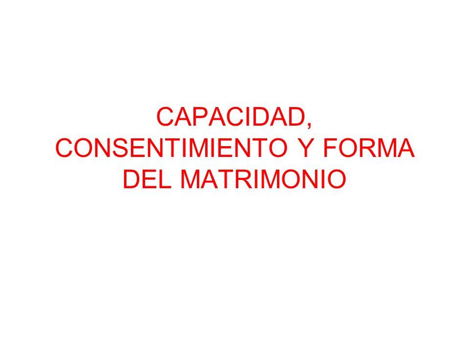 CAPACIDAD, CONSENTIMIENTO Y FORMA DEL MATRIMONIO