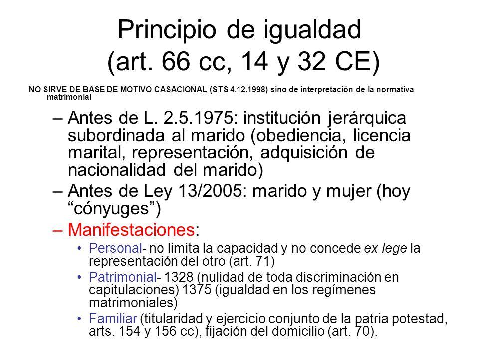 Principio de igualdad (art. 66 cc, 14 y 32 CE) NO SIRVE DE BASE DE MOTIVO CASACIONAL (STS 4.12.1998) sino de interpretación de la normativa matrimonia