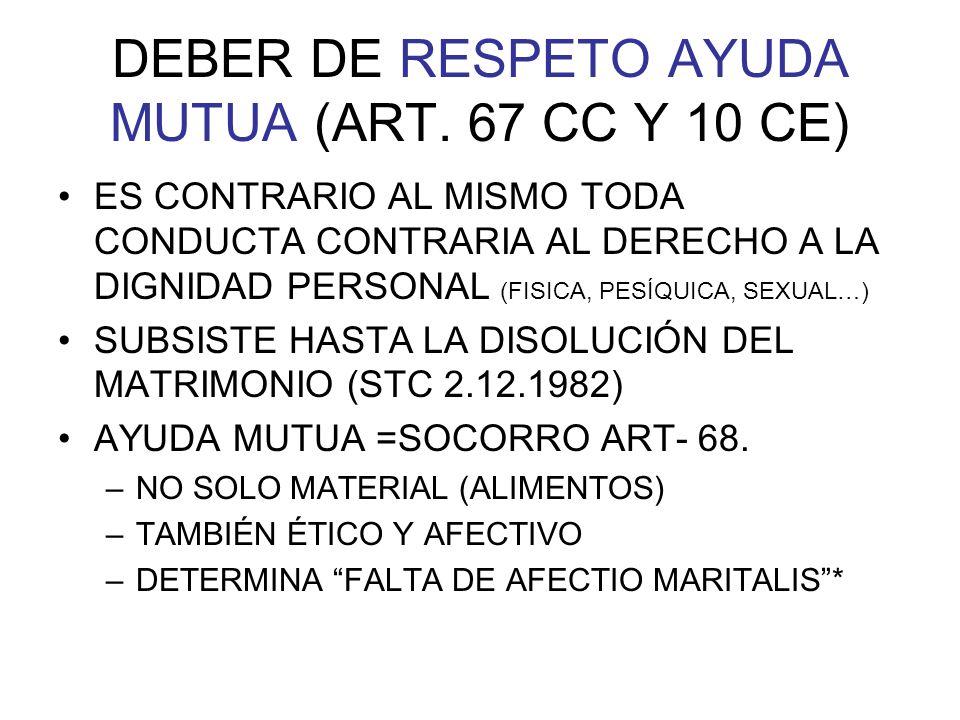 DEBER DE RESPETO AYUDA MUTUA (ART. 67 CC Y 10 CE) ES CONTRARIO AL MISMO TODA CONDUCTA CONTRARIA AL DERECHO A LA DIGNIDAD PERSONAL (FISICA, PESÍQUICA,