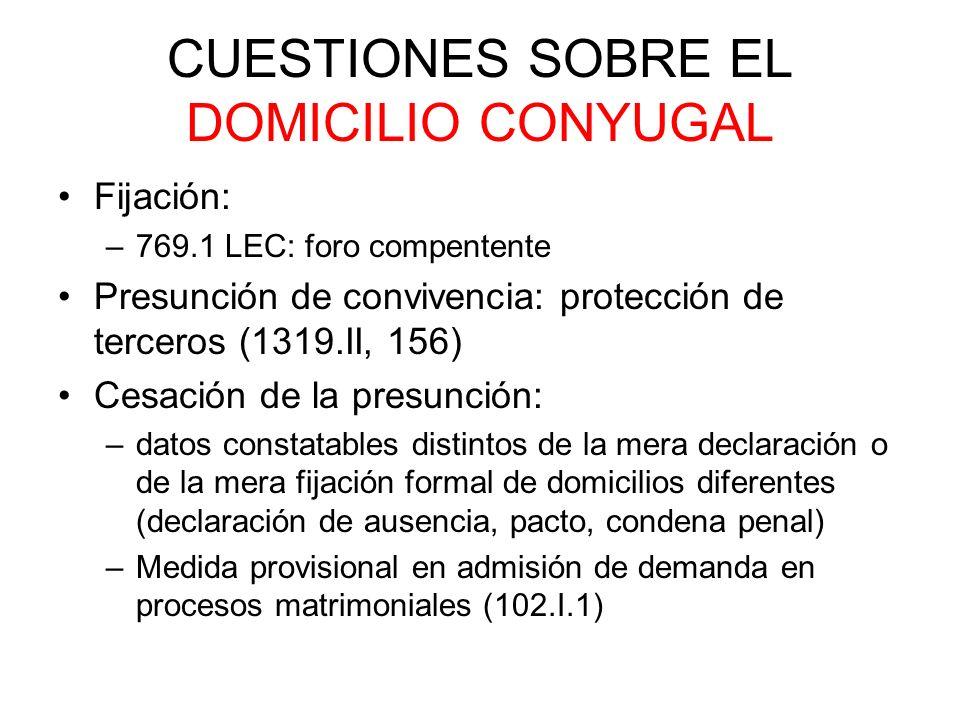 CUESTIONES SOBRE EL DOMICILIO CONYUGAL Fijación: –769.1 LEC: foro compentente Presunción de convivencia: protección de terceros (1319.II, 156) Cesació