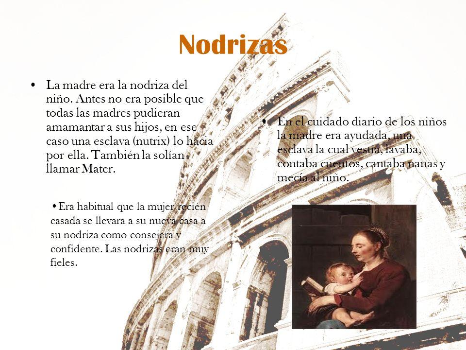 Nodrizas La madre era la nodriza del niño. Antes no era posible que todas las madres pudieran amamantar a sus hijos, en ese caso una esclava (nutrix)