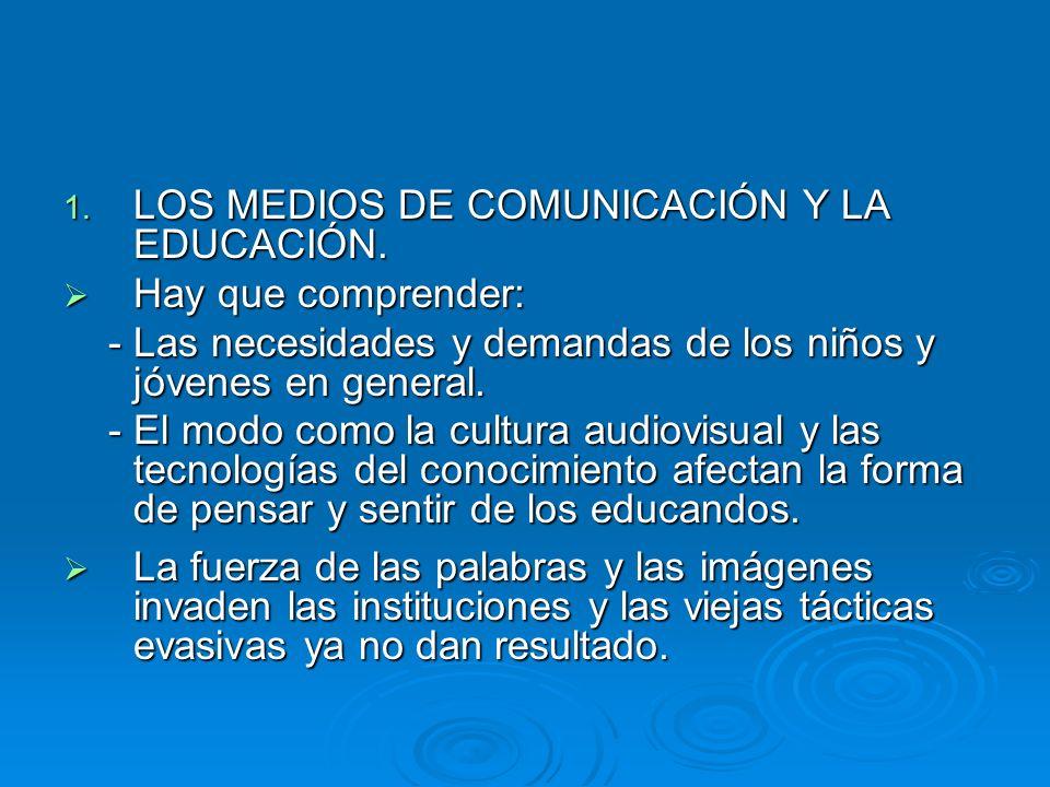 1. LOS MEDIOS DE COMUNICACIÓN Y LA EDUCACIÓN. Hay que comprender: Hay que comprender: - Las necesidades y demandas de los niños y jóvenes en general.