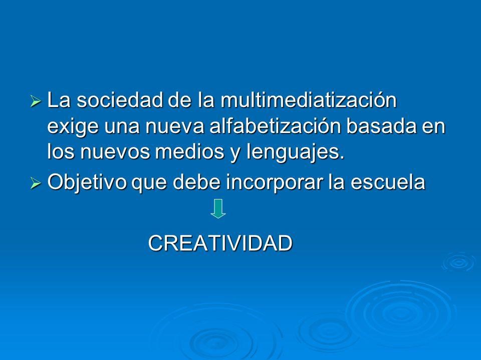 La sociedad de la multimediatización exige una nueva alfabetización basada en los nuevos medios y lenguajes. La sociedad de la multimediatización exig
