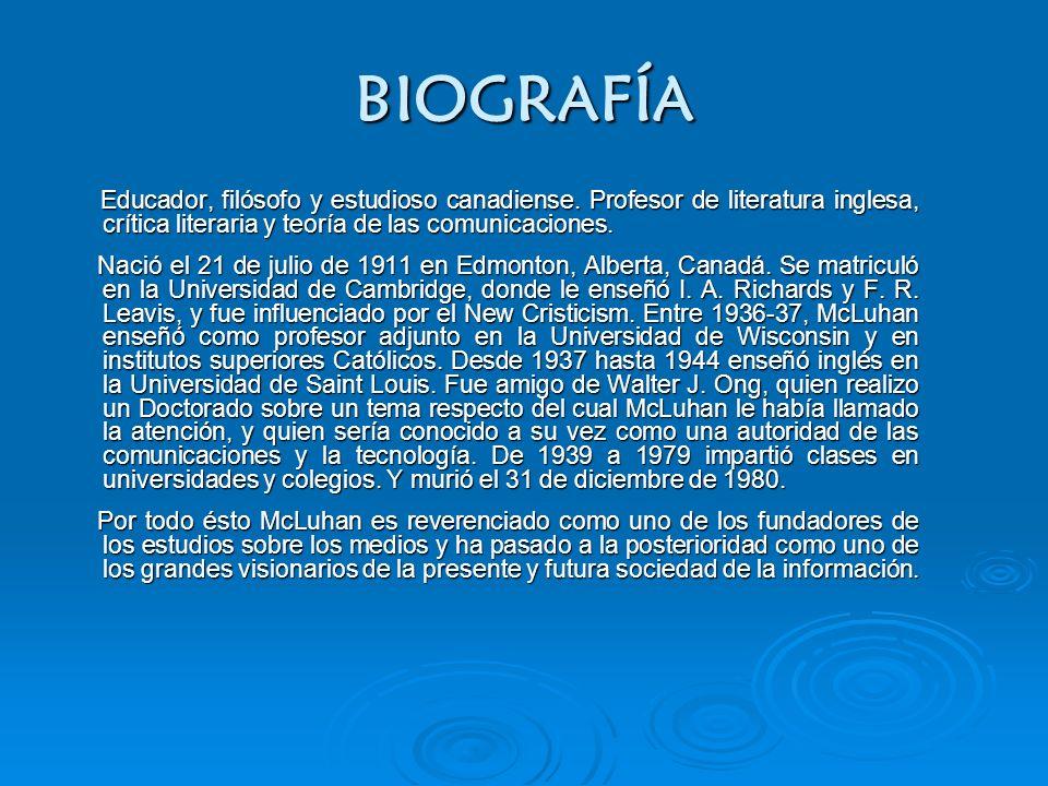 BIOGRAFÍA Educador, filósofo y estudioso canadiense. Profesor de literatura inglesa, crítica literaria y teoría de las comunicaciones. Educador, filós