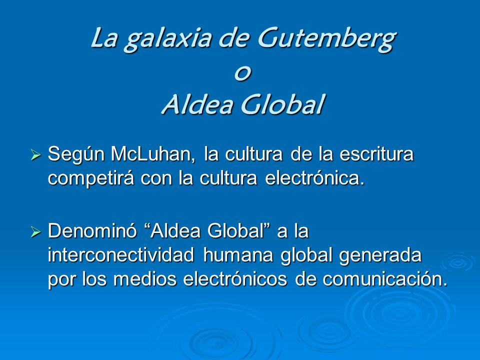 La galaxia de Gutemberg o Aldea Global Según McLuhan, la cultura de la escritura competirá con la cultura electrónica. Según McLuhan, la cultura de la