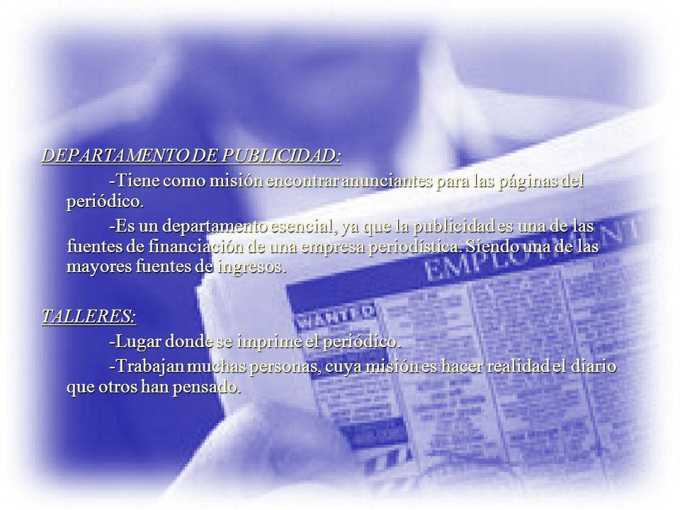 DEPARTAMENTO DE PUBLICIDAD: -Tiene como misión encontrar anunciantes para las páginas del periódico. -Es un departamento esencial, ya que la publicida