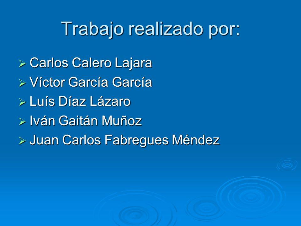 Trabajo realizado por: Carlos Calero Lajara Carlos Calero Lajara Víctor García García Víctor García García Luís Díaz Lázaro Luís Díaz Lázaro Iván Gaitán Muñoz Iván Gaitán Muñoz Juan Carlos Fabregues Méndez Juan Carlos Fabregues Méndez