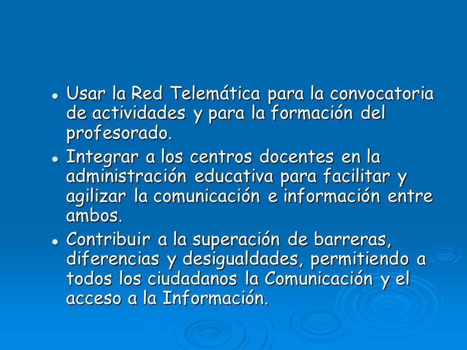 Usar la Red Telemática para la convocatoria de actividades y para la formación del profesorado. Usar la Red Telemática para la convocatoria de activid