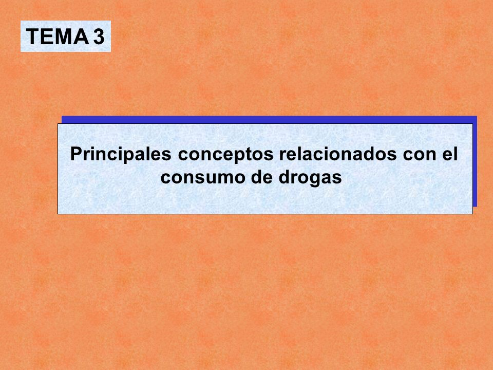 TEMA 3 Principales conceptos relacionados con el consumo de drogas