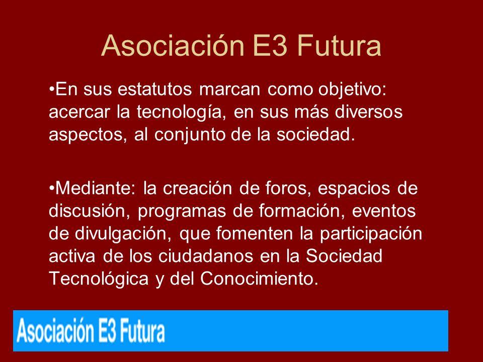 Asociación E3 Futura En sus estatutos marcan como objetivo: acercar la tecnología, en sus más diversos aspectos, al conjunto de la sociedad.